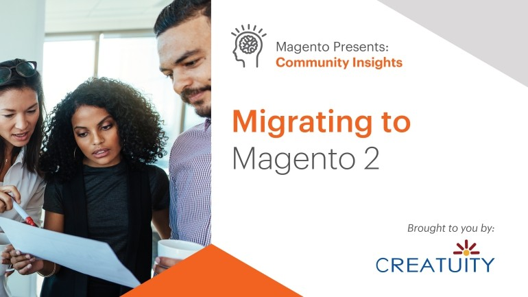 Migrating to Magento 2. A Community Insights Guide.