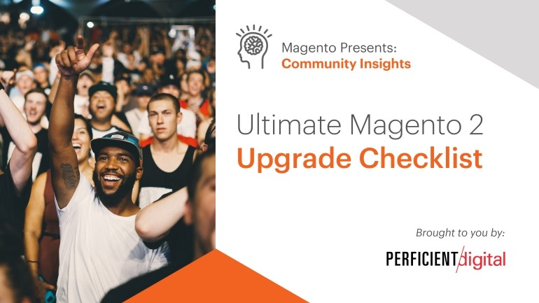 Ultimate Magento 2 Upgrade Checklist. A Community Insights Guide.