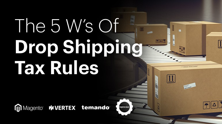 The 5 W's of Drop Shipping Tax Rules Webinar