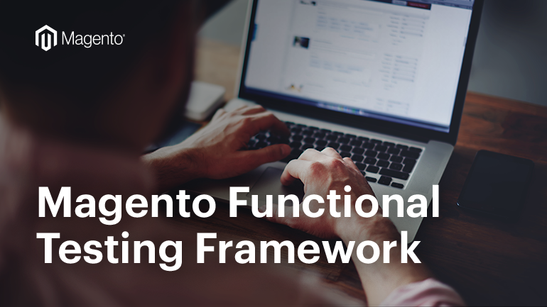 Introducing Magento Functional Testing Framework