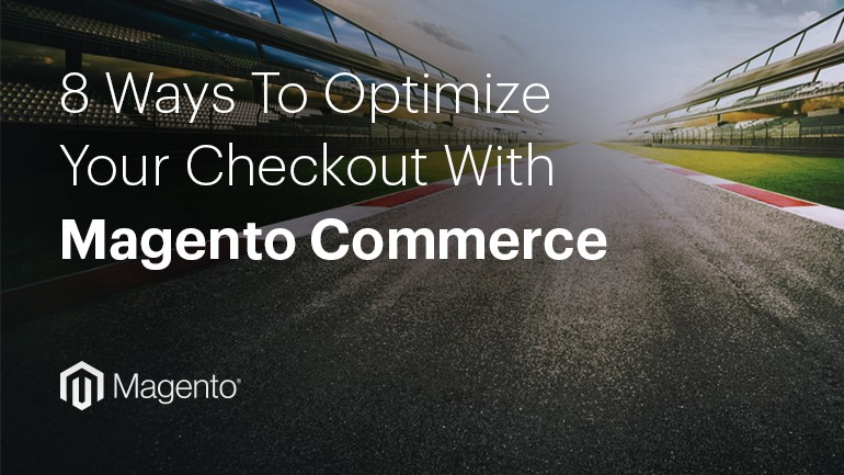 Webinar: 8 Ways to Optimize Your Checkout with Magento Commerce