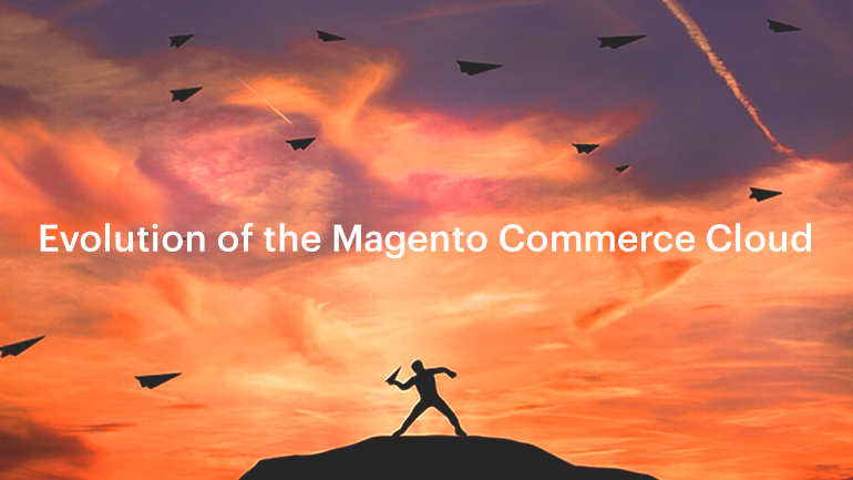 Evolution of the Magento Commerce Cloud