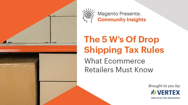 The 5 W's Of Drop ShippingTax Rules: What Ecommerce Retailers Must Know