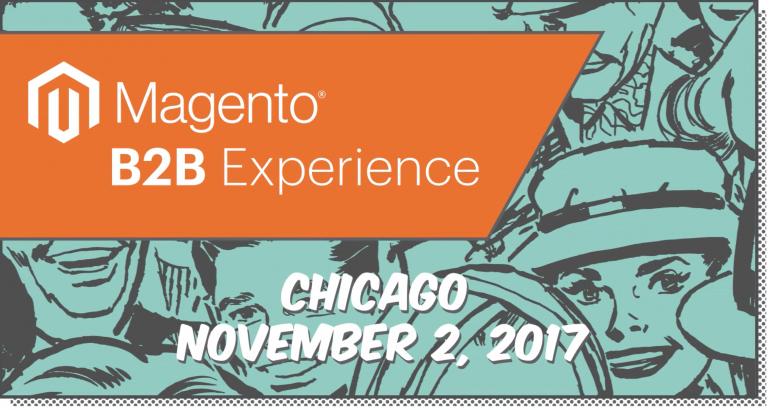 Magento B2B Experience - Chicago, November 2, 1017