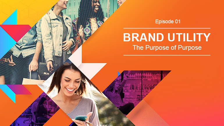 Brand Utility – The Purpose of Purpose - Magento Accelerator Webinar Series