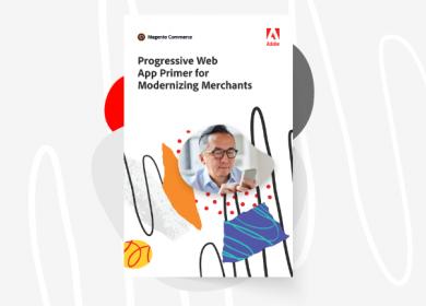 Progressive Web App Primer for Modernizing Merchants